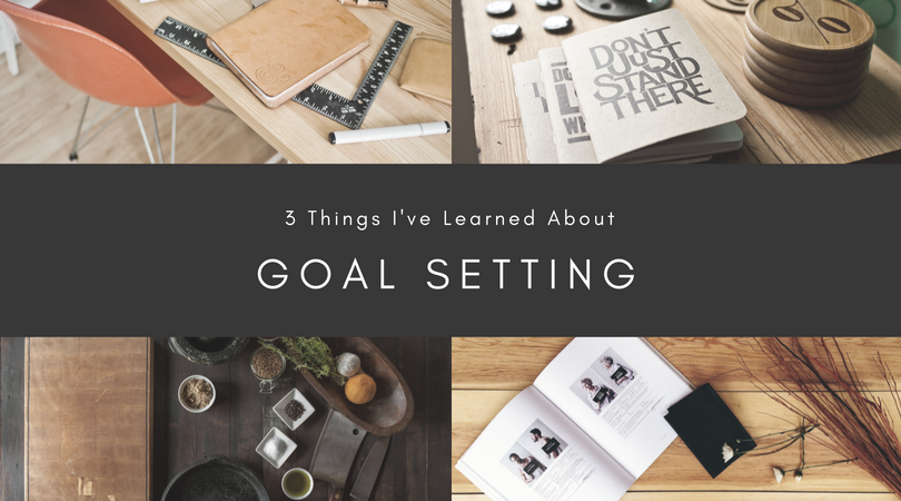 3 Things I've Learned About Goal Setting